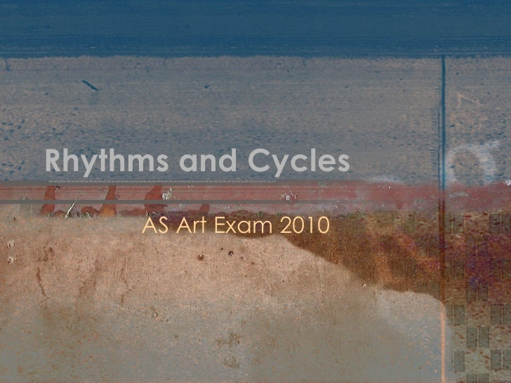 Rhythms and Cycles AS Art Exam 2010