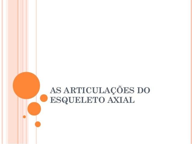 AS ARTICULAÇÕES DO  ESQUELETO AXIAL