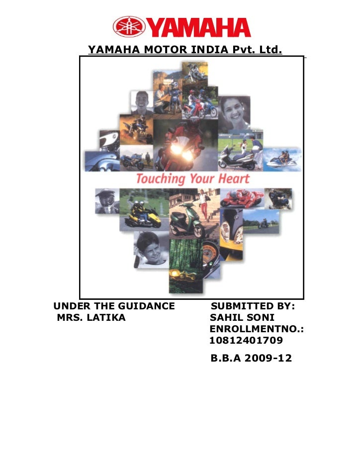 YAMAHA MOTOR INDIA Pvt. Ltd.UNDER THE GUIDANCE    SUBMITTED BY:MRS. LATIKA           SAHIL SONI                      ENROL...