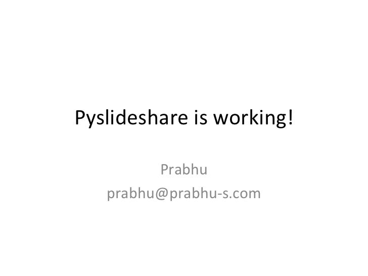 Pyslideshare is working! Prabhu [email_address]