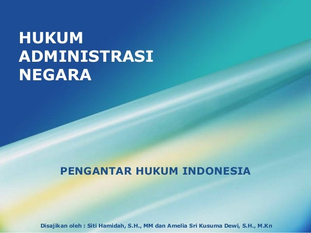 Disajikan oleh : Siti Hamidah, S.H., MM dan Amelia Sri Kusuma Dewi, S.H., M.KnHUKUMADMINISTRASINEGARAPENGANTAR HUKUM INDON...