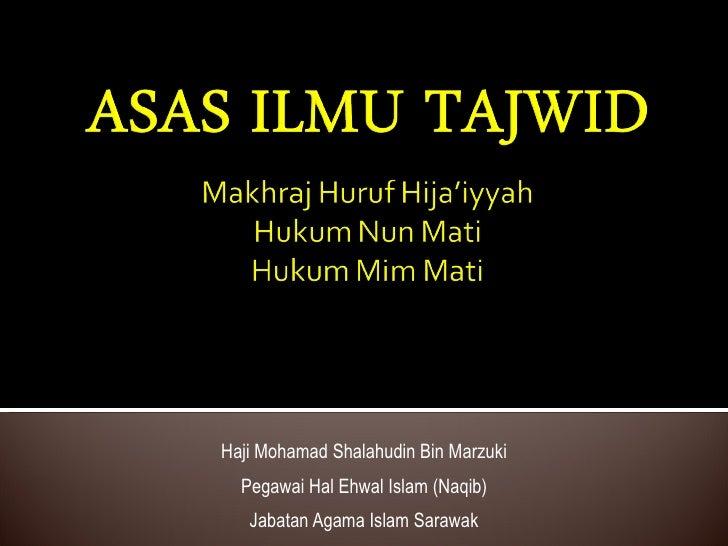 Haji Mohamad Shalahudin Bin Marzuki Pegawai Hal Ehwal Islam (Naqib) Jabatan Agama Islam Sarawak