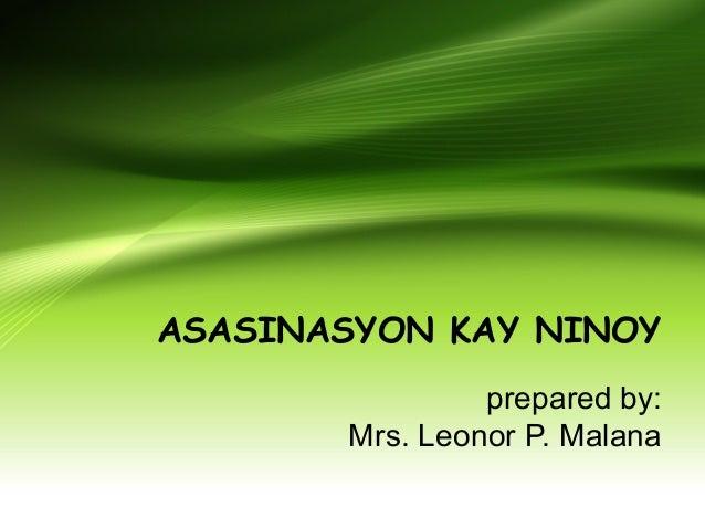 ASASINASYON KAY NINOY prepared by: Mrs. Leonor P. Malana