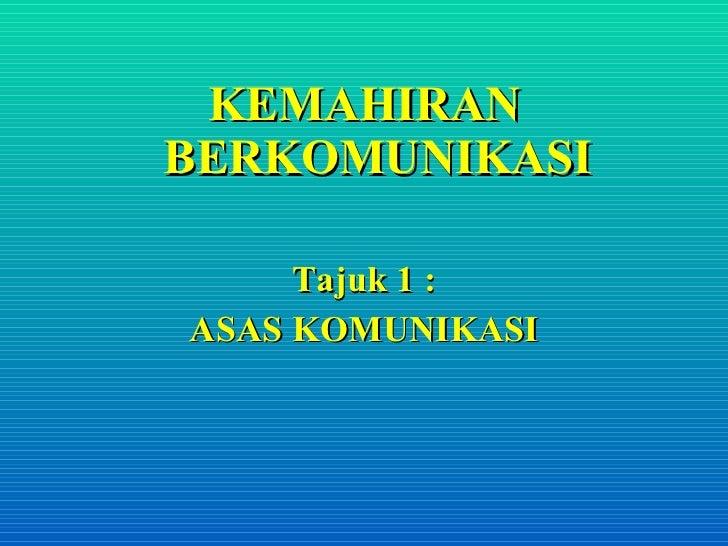 <ul><li>KEMAHIRAN BERKOMUNIKASI </li></ul><ul><li>Tajuk 1 : </li></ul><ul><li>ASAS KOMUNIKASI </li></ul>