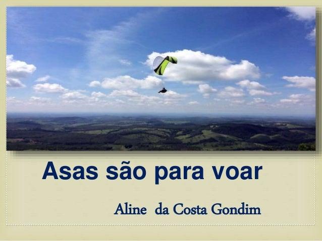 Asas são para voar  Aline da Costa Gondim