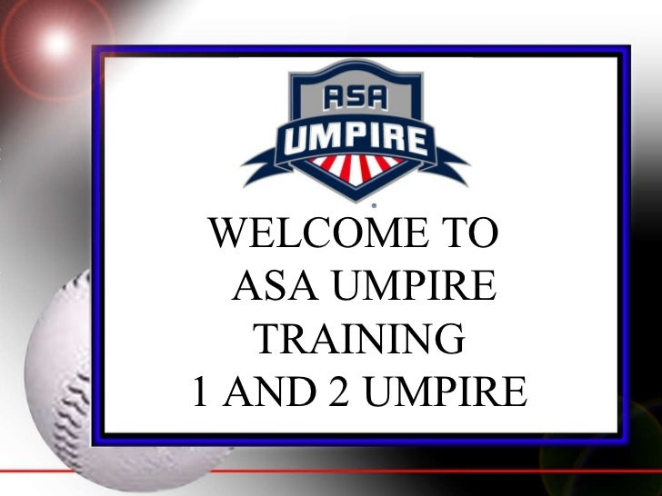 WELCOME TO   ASA UMPIRE TRAINING 1 AND 2 UMPIRE