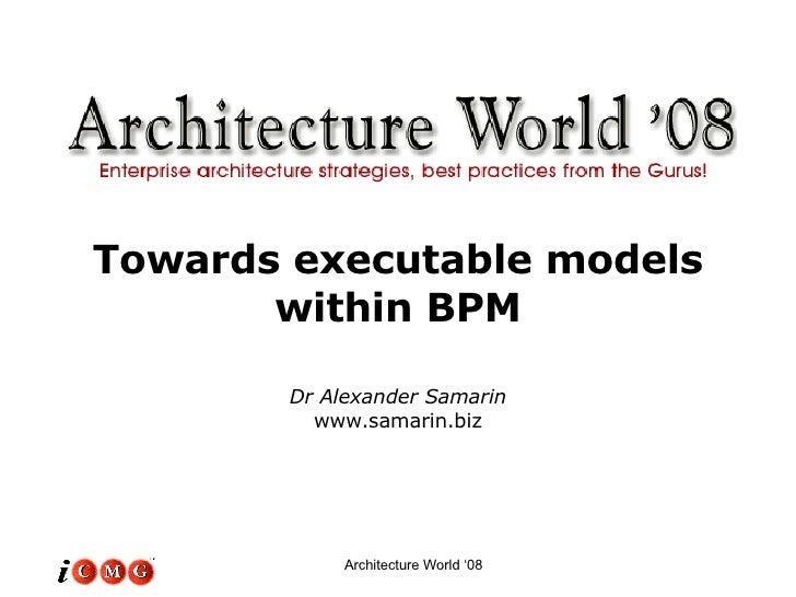 Towards executable models within BPM Dr Alexander Samarin www.samarin.biz