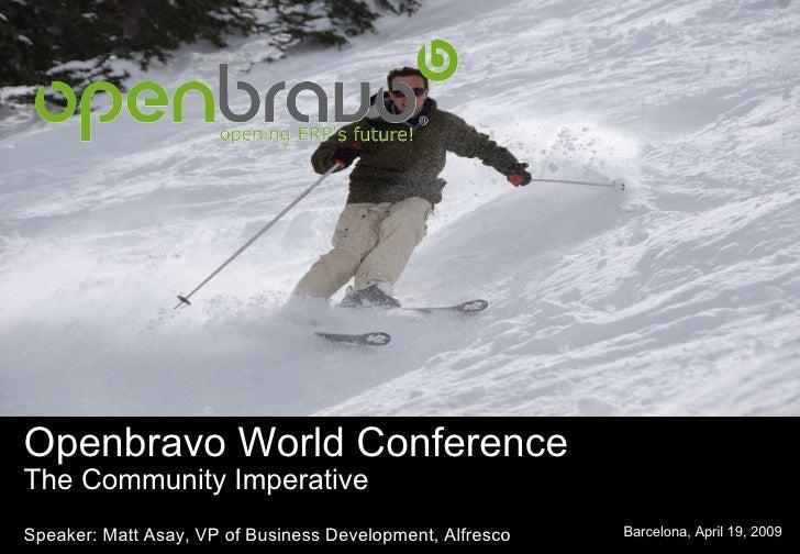 Openbravo World Conference The Community Imperative Speaker: Matt Asay, VP of Business Development, Alfresco Barcelona, Ap...