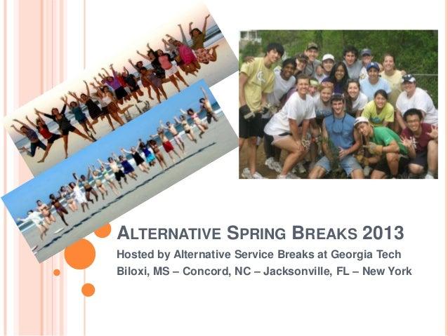 ALTERNATIVE SPRING BREAKS 2013Hosted by Alternative Service Breaks at Georgia TechBiloxi, MS – Concord, NC – Jacksonville,...
