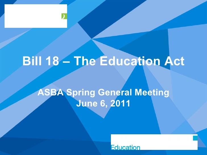 Bill 18 – The Education Act  ASBA Spring General Meeting         June 6, 2011