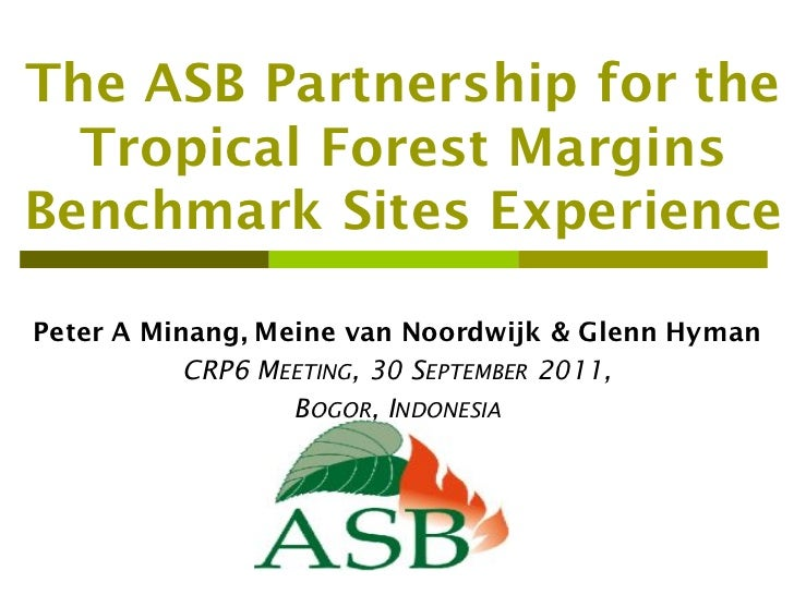 The ASB Partnership for the  Tropical Forest MarginsBenchmark Sites ExperiencePeter A Minang, Meine van Noordwijk & Glenn ...