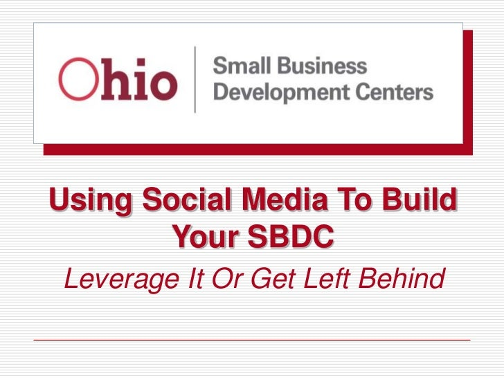 Using Social Media To Build       Your SBDCLeverage It Or Get Left Behind