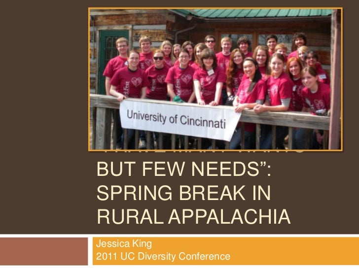 """""""I have many wants but few needs"""": Spring Break in Rural Appalachia<br />Jessica King<br />2011 UC Diversity Conference<br..."""