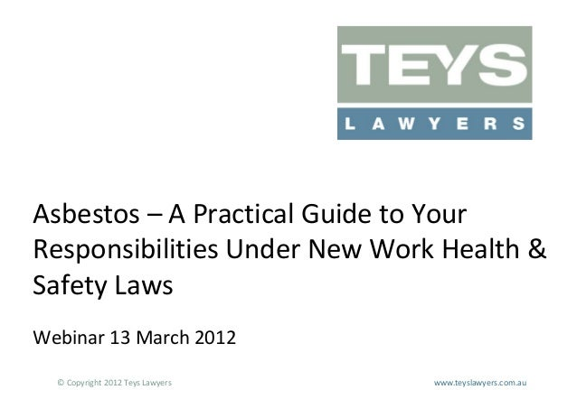 Asbestos – A Practical Guide to Your Responsibilities Under New Work Health & Safety Laws Webinar 13 March 2012 © Copyrigh...