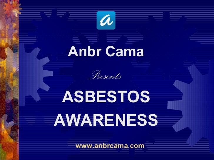 <ul><li>Anbr Cama </li></ul><ul><li>Presents  </li></ul><ul><li>ASBESTOS </li></ul><ul><li>AWARENESS </li></ul><ul><li>www...