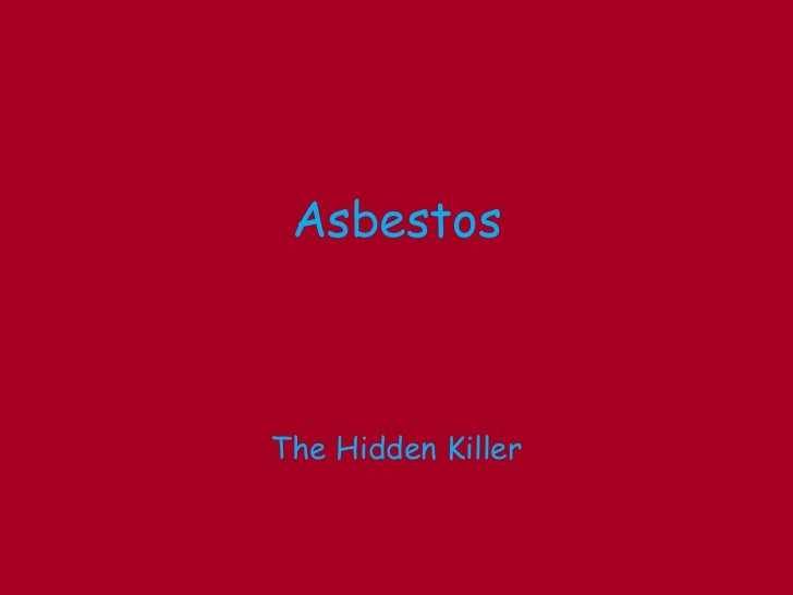 The Hidden Killer<br />Asbestos<br />