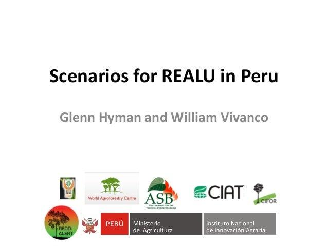 Scenarios for REALU in Peru Glenn Hyman and William Vivanco