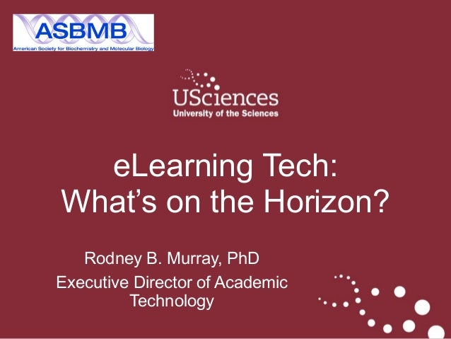 ASPET April 2014 Rodney B. Murray, PhD Executive Director of Academic Technology eLearning Tech:  What's on the Horizon?