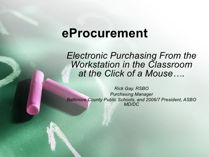 eProcurement Electronic Purchasing From the Workstation in the Classroom at the Click of a Mouse…. Rick Gay, RSBO Purchasi...
