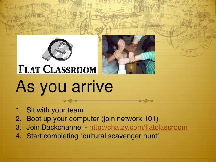 As you arrive<br />Sit with your team<br />Boot up your computer (join network 101)<br />Join Backchannel - http://chatzy....