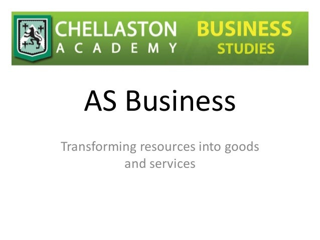 AS Business Transforming resources into goods and services