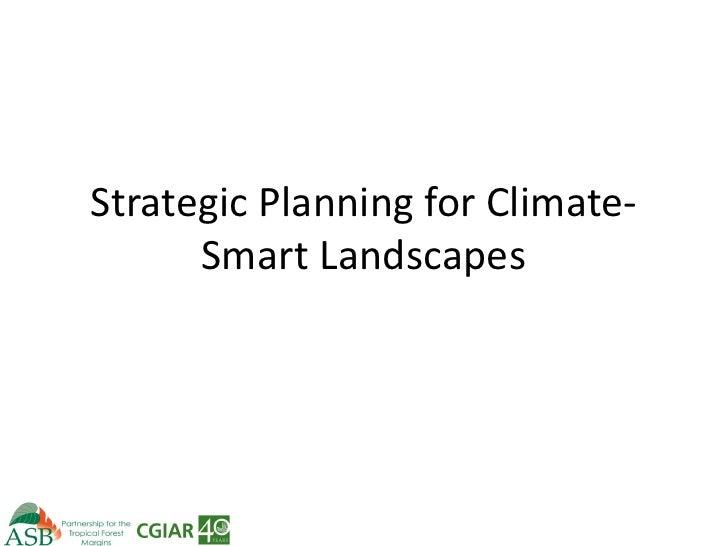 Strategic Planning for Climate-      Smart Landscapes
