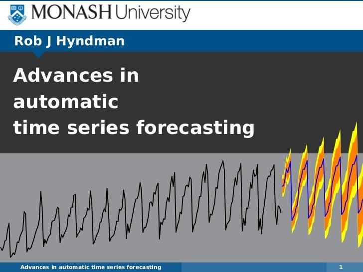 Rob J HyndmanAdvances inautomatictime series forecastingAdvances in automatic time series forecasting   1