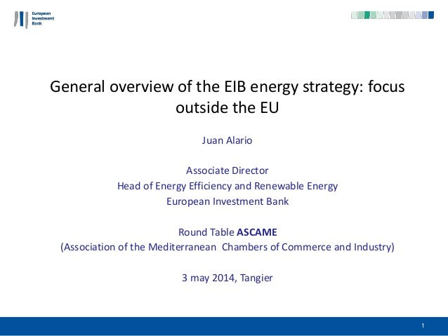General overview of the EIB energy strategy: focus outside the EU Juan Alario Associate Director Head of Energy Efficiency...