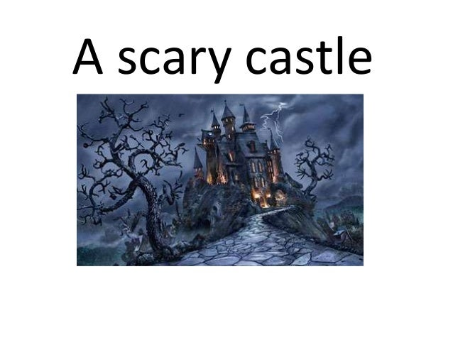 A scary castle