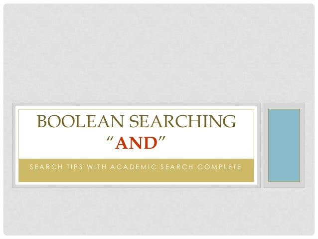 "BOOLEAN SEARCHING ""AND"" SEARCH TIPS WITH ACADEMIC SEARCH COMPLETE"