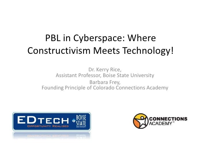 PBL in Cyberspace: Where Constructivism Meets Technology!<br />Dr. Kerry Rice, Assistant Professor, Boise State University...