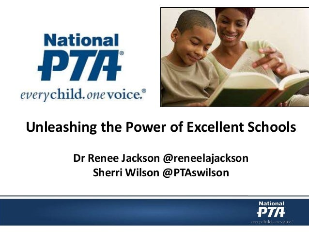 Unleashing the Power of Excellent Schools Dr Renee Jackson @reneelajackson Sherri Wilson @PTAswilson