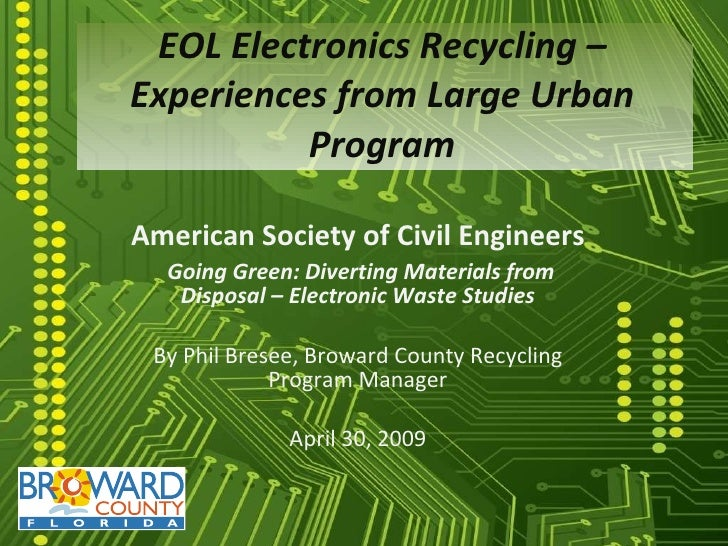 EOL Electronics Recycling – Experiences from Large Urban Program American Society of Civil Engineers Going Green: Divertin...