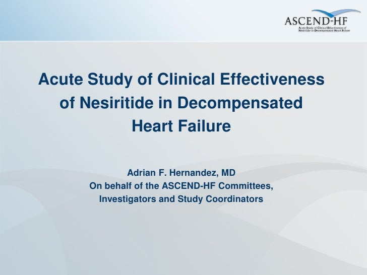 Acute Study of Clinical Effectiveness   of Nesiritide in Decompensated             Heart Failure                Adrian F. ...