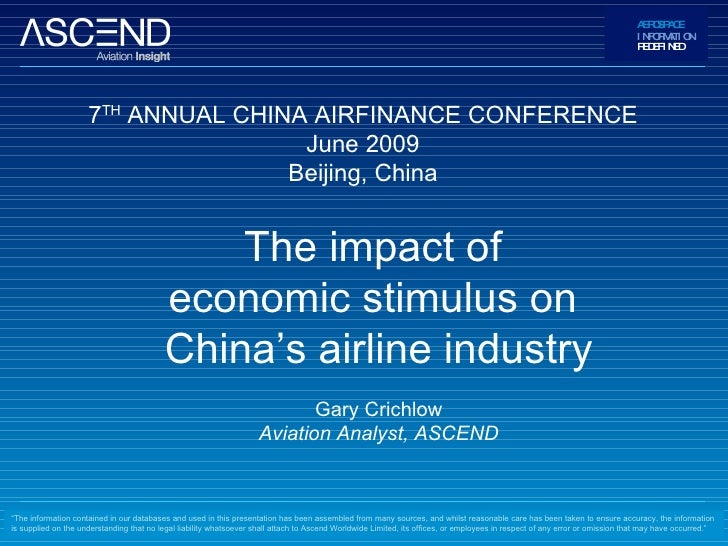 The impact of  economic stimulus on  China's airline industry Gary Crichlow Aviation Analyst, ASCEND 7 TH  ANNUAL CHINA AI...