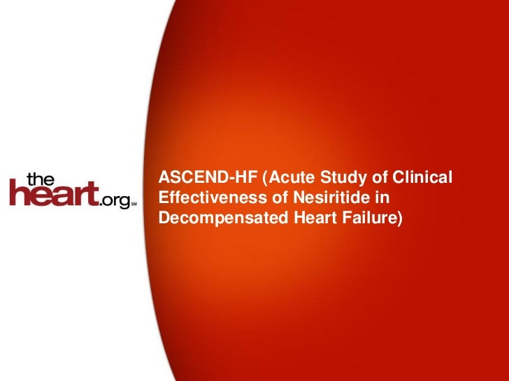 ASCEND-HF (Acute Study of ClinicalEffectiveness of Nesiritide inDecompensated Heart Failure)