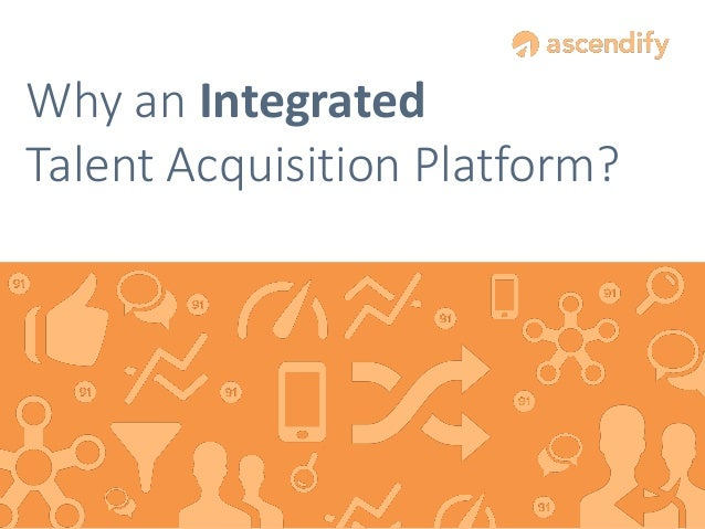 Ascendify Guide - Why an Integrated Talent Acquisition Platform?
