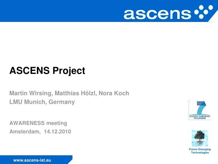 ASCENS ProjectMartin Wirsing, Matthias Hölzl, Nora KochLMU Munich, GermanyAWARENESS meetingAmsterdam, 14.12.2010          ...