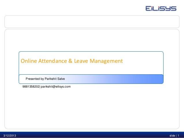 Online Attendance & Leave Management              Presented by Parikshit Salve            9881358202| parikshit@eilisys.co...