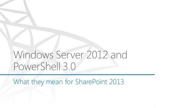 Ascension Health SharePoint Summit 2013 -  Windows Server 2012 and PowerShell 3 for SharePoint 2013