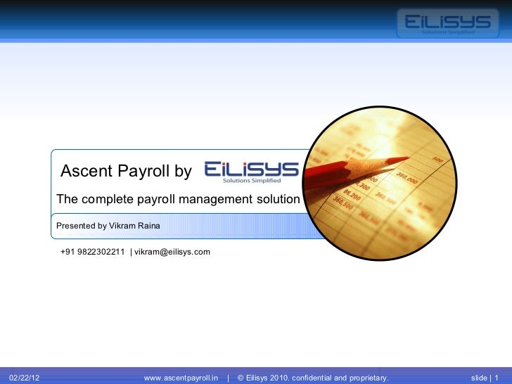 02/22/12 www.ascentpayroll.in  |  © Eilisys 2010. confidential and proprietary. slide |  Ascent Payroll by Presented by Vi...