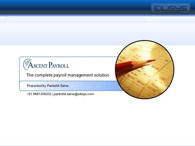 The complete payroll management solution           Presented by Parikshit Salve           +91 9881358202   parikshit.salve...