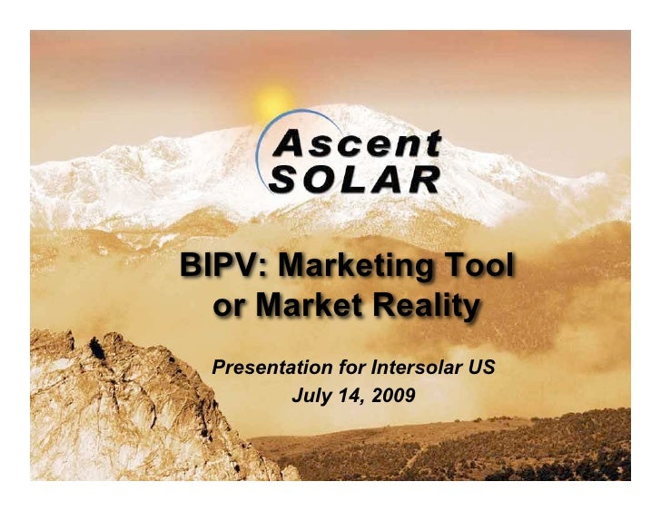 BIPV: Marketing Tool   or Market Reality  Presentation for Intersolar US          July 14, 2009     Approved for Public Di...