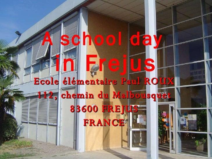 Ecole élémentaire Paul ROUX 112, chemin du Malbousquet 83600 FREJUS FRANCE A school day  in Frejus