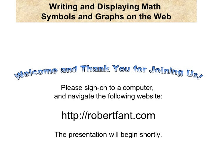 Writing and Displaying Math    Symbols and Graphs on the Web  Please sign-on to a computer,  and navigate the following we...