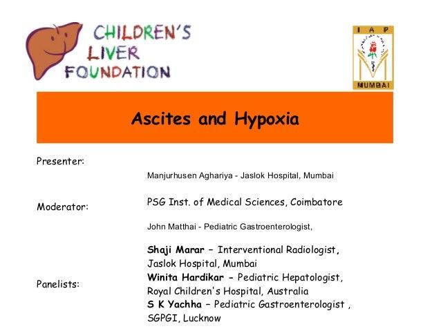 Ascites and Hypoxia Presenter: Manjurhusen Aghariya - Jaslok Hospital, Mumbai  Moderator:  PSG Inst. of Medical Sciences, ...