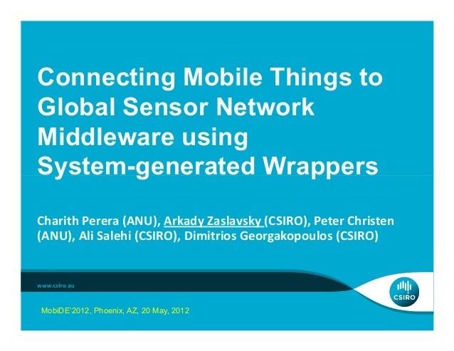 Connecting Mobile Things to Global Sensor Network Middleware using System-generated Wrappers Charith Perera (ANU), Arkady ...