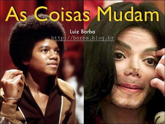 As Coisas Mudam Luiz Borba http://borba.blog.br