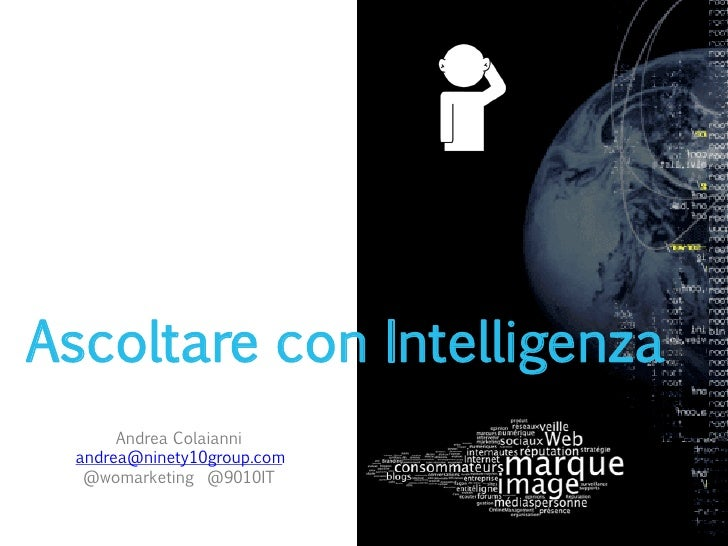 Ascoltare con Intelligenza       Andrea Colaianni  andrea@ninety10group.com   @womarketing @9010IT