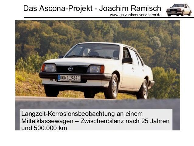 Das Ascona-Projekt - Joachim Ramisch www.galvanisch-verzinken.de Langzeit-Korrosionsbeobachtung an einem Mittelklassewagen...